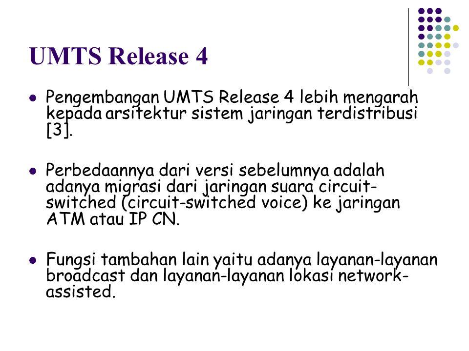 UMTS Release 4 Pengembangan UMTS Release 4 lebih mengarah kepada arsitektur sistem jaringan terdistribusi [3].